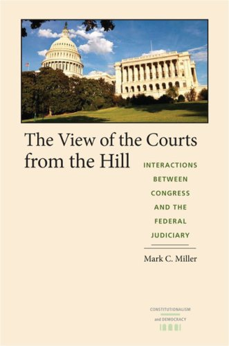 The View of the Courts from the Hill Interactions between Congress and the Federal Judiciary ...