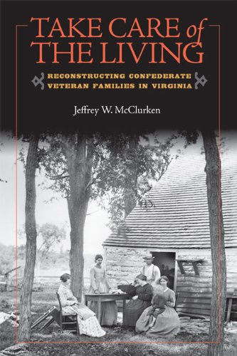9780813928135: Take Care of the Living: Reconstructing Confederate Veteran Families in Virginia (A Nation Divided: Studies in the Civil War Era)