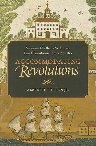 Accommodating Revolutions: Virginia's Northern Neck in an Era of Transformations, 1760-1810 (...