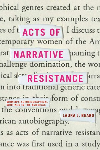 Acts of Narrative Resistance Women's Autobiographical Writings in the Americas: Beard, Laura J...