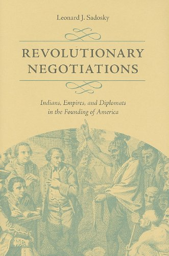 Revolutionary Negotiations: Indians, Empires, and Diplomats in the Founding of America (Hardcover):...
