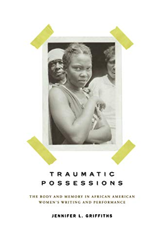 9780813928845: Traumatic Possessions: The Body and Memory in African American Women's Writing and Performance (American Literatures Initiative)