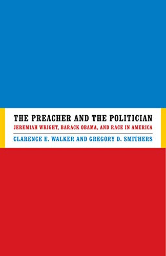 The Preacher and the Politician: Jeremiah Wright,: Smithers, Gregory D.,
