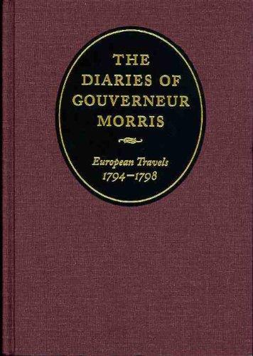 The Diaries of Gouverneur Morris: European Travels, 1794-1798: Morris, Gouverneur