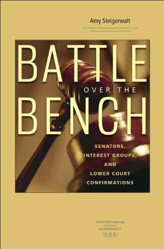 Battle Over the Bench: Senators, Interest Groups and Lower Court Confirmations (Hardback): Amy ...
