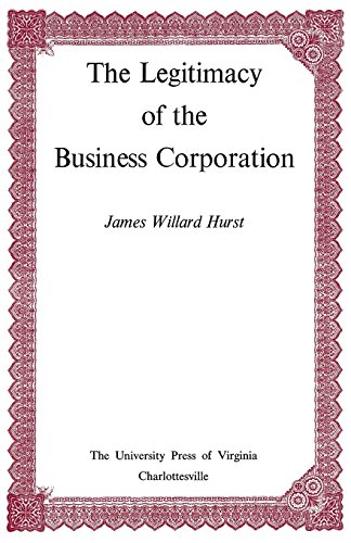 Legitimacy Of The Business Corporation In The: Hurst, James Willard