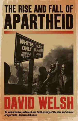 The Rise and Fall of Apartheid (Reconsiderations in Southern African History): Welsh, David
