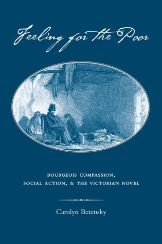 Feeling for the Poor: Bourgeois Compassion, Social Action, and the Victorian Novel (Hardcover): ...
