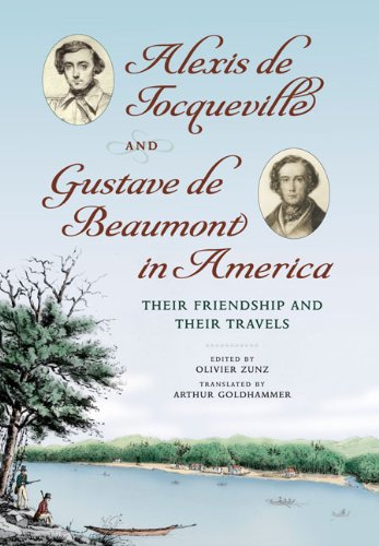 9780813930626: Alexis de Tocqueville and Gustave de Beaumont in America: Their Friendship and Their Travels