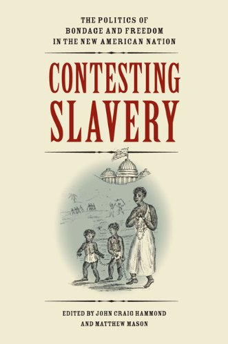 Contesting Slavery: The Politics of Bondage and Freedom in the New American Nation (Hardback)