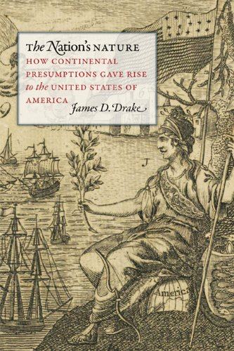 The Nation's Nature: How Continental Presumptions Gave Rise to the United States of America (...