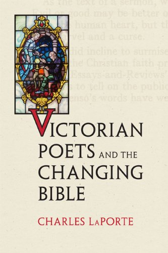 Victorian Poets and the Changing Bible (Hardcover): Charles LaPorte