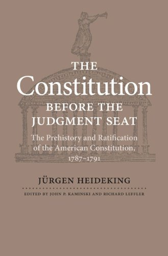 The Constitution Before the Judgment Seat: The Prehistory and Ratification of the American ...