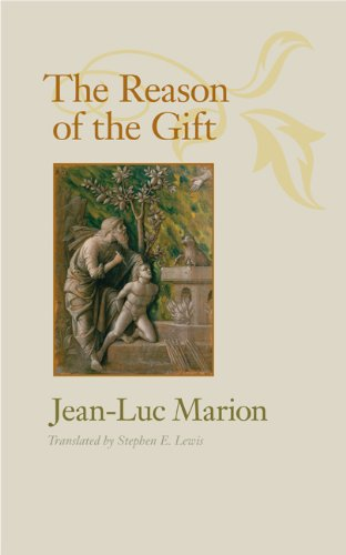 The Reason of the Gift (Richard Lectures): Jean-Luc Marion; Translator-Stephen