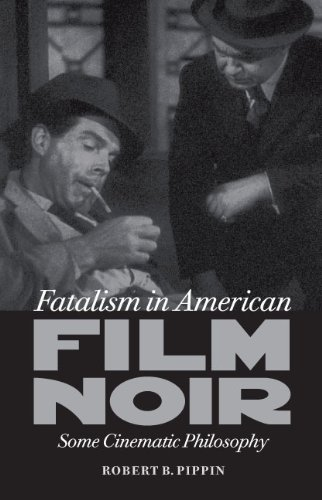 Fatalism in American Film Noir: Some Cinematic Philosophy (Page-Barbour Lectures): Pippin, Robert B...