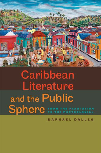 Caribbean Literature and the Public Sphere: From the Plantation to the Postcolonial (Hardcover): ...