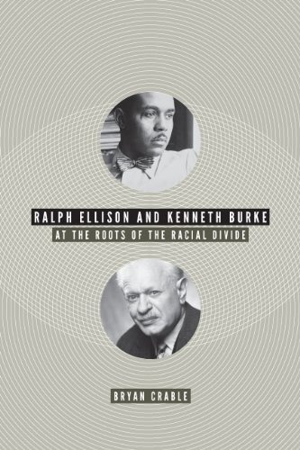 Ralph Ellison and Kenneth Burke: At the Roots of the Racial Divide (Hardback): Bryan Crable