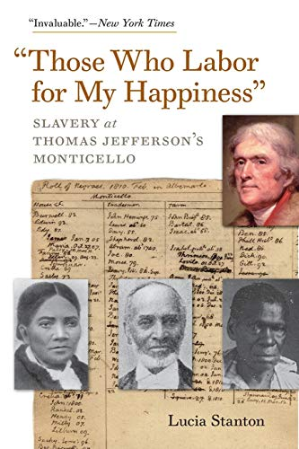 """9780813932231: """"Those Who Labor for My Happiness"""": Slavery at Thomas Jefferson's Monticello (Jeffersonian America)"""