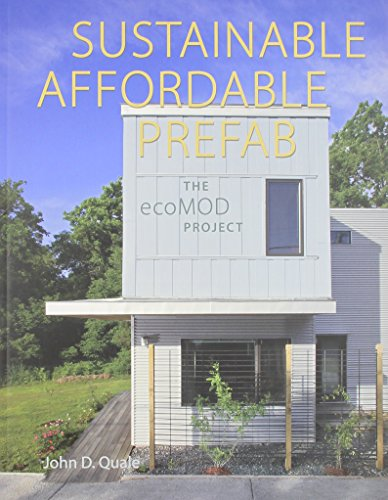 Sustainable, Affordable, Prefab: The ecoMOD Project: Quale, John D.