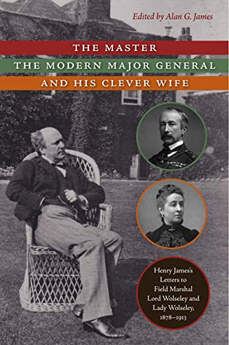 9780813932354: The Master, the Modern Major General, and His Clever Wife: Henry James's Letters to Field Marshal Lord Wolseley and Lady Wolseley, 1878–1913