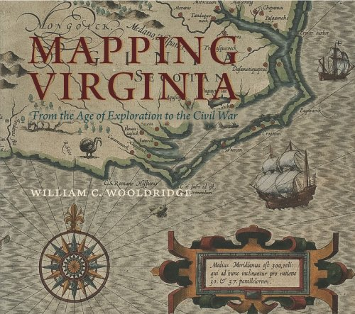 Mapping Virginia: From the Age of Exploration to the Civil War: William C. Wooldridge