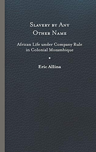 9780813932729: Slavery by Any Other Name: African Life Under Company Rule in Colonial Mozambique (Reconsiderations in Southern African History)