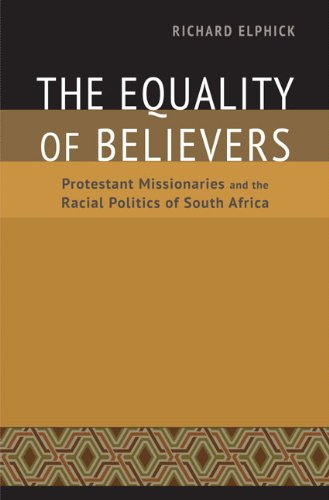 The Equality of Believers: Protestant Missionaries and the Racial Politics of South Africa: Elphick...