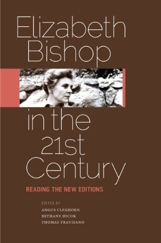 Elizabeth Bishop in the Twenty-First Century: Reading the New Editions (Paperback): Dr. Angus J. ...