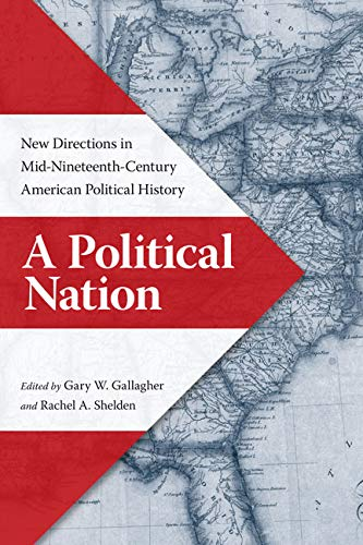 A Political Nation: New Directions in Mid-Nineteenth-Century American Political History (Hardcover)...