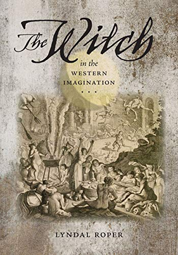 The Witch in the Western Imagination (Hardcover): Lyndal Roper