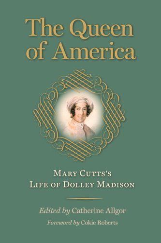 The Queen of America: Mary Cutts's Life of Dolley Madison (Jeffersonian America): Mary Cutts