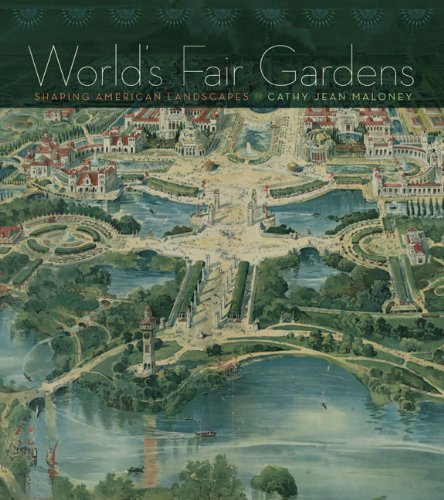 World's Fair Gardens: Shaping American Landscapes (Hardcover): Cathy Jean Maloney
