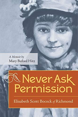 9780813933375: Never Ask Permission: Elisabeth Scott Bocock of Richmond, A Memoir by Mary Buford Hitz