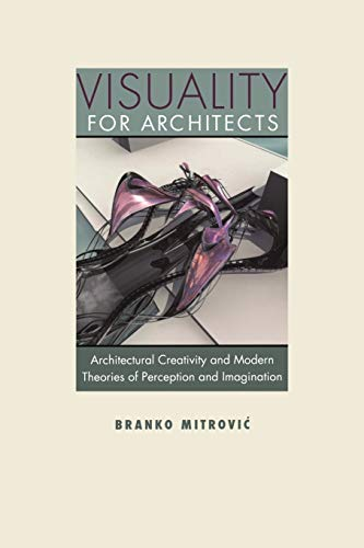 9780813933795: Visuality for Architects: Architectural Creativity and Modern Theories of Perception and Imagination
