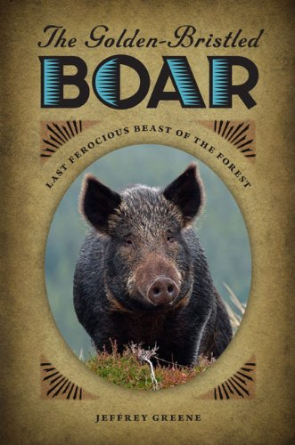 9780813933986: The Golden-Bristled Boar: Last Ferocious Beast of the Forest