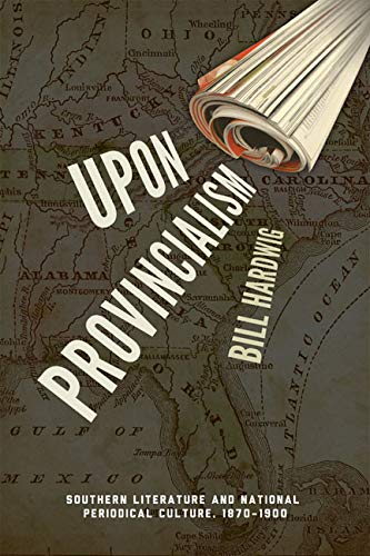 9780813934044: Upon Provincialism: Southern Literature and National Periodical Culture, 1870–1900 (American Literatures Initiative)