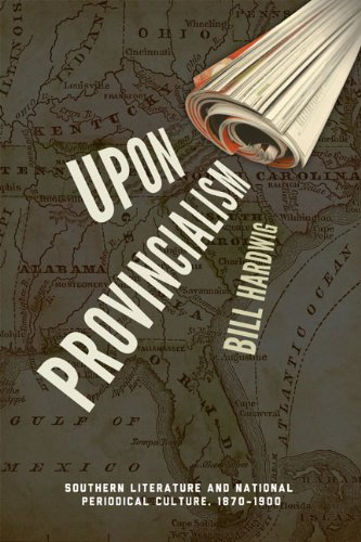 9780813934051: Upon Provincialism: Southern Literature and National Periodical Culture, 1870–1900 (American Literatures Initiative)