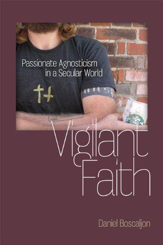 Vigilant Faith: Passionate Agnosticism in a Secular World (Paperback): Daniel Boscaljon