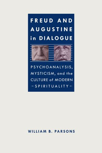 Freud and Augustine in Dialogue: Psychoanalysis, Mysticism, and the Culture of Modern Spirituality ...