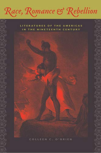 Race, Romance, and Rebellion: Literatures of the Americas in the Nineteenth Century (Hardcover): ...