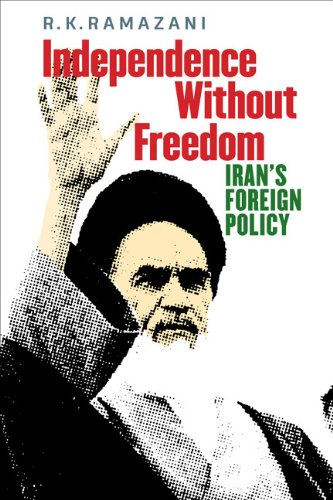 Independence Without Freedom: Iran's Foreign Policy (Hardcover): R.K. Ramazani