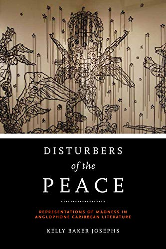 Disturbers of the Peace: Representations of Madness in Anglophone Caribbean Literature (Hardcover):...