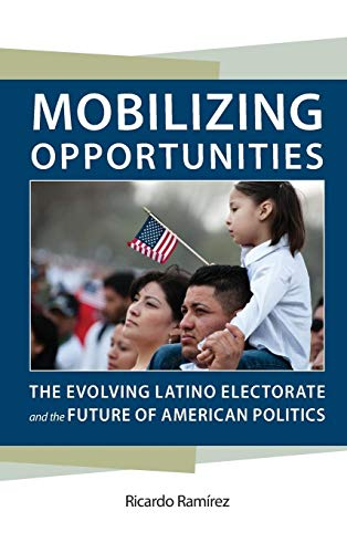 9780813935102: Mobilizing Opportunities: The Evolving Latino Electorate and the Future of American Politics (Race, Ethnicity, and Politics)