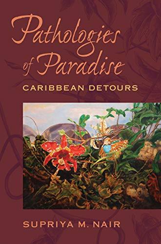 Pathologies of Paradise: Caribbean Detours (Hardcover): Supriya M. Nair