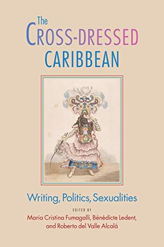 The Cross-Dressed Caribbean: Writing, Politics, Sexualities (Hardcover): Maria Cristina Fumagalli