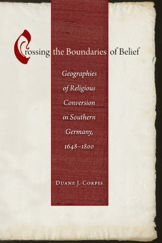 Crossing the Boundaries of Belief: Geographies of Religious Conversion in Southern Germany, 1648-...