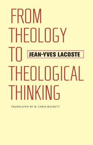 From Theology to Theological Thinking (Richard Lectures): Lacoste, Jean-Yves