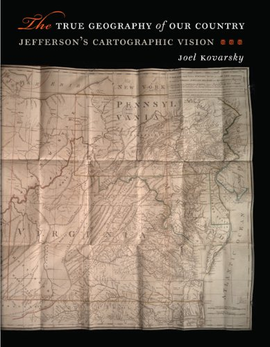 The True Geography of Our Country: Jefferson's Cartographic Vision (Hardcover): Joel S. ...