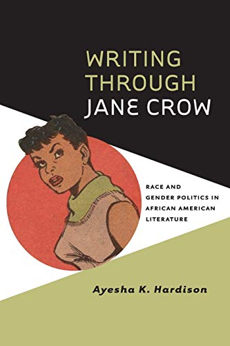 9780813935935: Writing through Jane Crow: Race and Gender Politics in African American Literature (American Literatures Initiative)