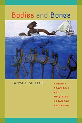 9780813935966: Bodies and Bones: Feminist Rehearsal and Imagining Caribbean Belonging (New World Studies)